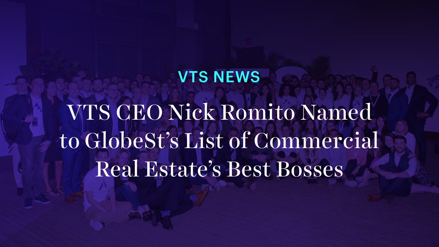 VTS CEO Nick Romito Named to GlobeSt's List of Commercial Real Estate's Best Bosses